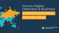 Human Rights Defenders & Business: Eastern Europe & Central Asia
